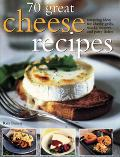 70 Great Cheese Recipes