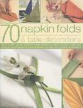 70 Napkin Folds & Table Decorations