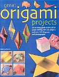 Great Origami Projects A Concise Guide to the Art of Paper Folding With 44 Projects And over...
