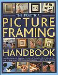 Practical Picture Framing Handbook How to Create and Decorate Picture Frames, With 200 Proje...