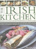 Irish Kitchen Ingredients, Techniques and over 70 Traditional and Authentic Recipes