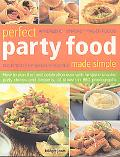 Perfect Party Food Made Simple Over 120 Step-by-step Recipes  Appetizers, Snacks, Finger Foods