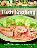 Irish Cooking: Over 90 Deliciously Authentic Irish Recipes, Beautifully Illustrated With Mor...