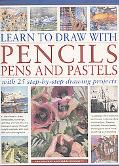 Learn to Draw With Pencils, Pens and Pastels With 45 Step-by-step Projects