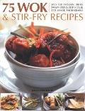 75 Wok and Stir-Fry Recipes: A special collection of fabulous spicy and aromatic Far Eastern...