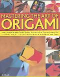 Mastering the Art of Origami How to Make Fantastic Folded Flowers, Birds and Other figures, ...