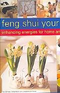 Feng Shui Your Life: Enhancing Energies for Home and Life