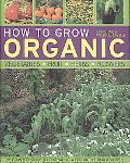 How to Grow Organic Vegetables, Fruit, Herbs, Flowers: The Complete Guide to Cultivating a P...