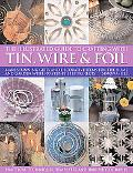 The Illustrated Guide to Crafting with Tin, Wire and Foil