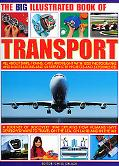 The Big Illustrated Book of Transport: All about SHIPS, TRAINS, CARS & FLIGHT with photograp...