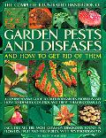 Garden Pests and Diseases and How to Get Rid of Them: A Comprehensive Guide to over 750 Gard...