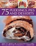 75 Puddings, Pies and Desserts