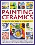 Painting Ceramics: 30 Step-by-Step Decorative Projects