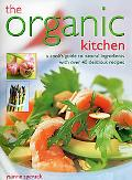 The Organic Kitchen: A Cook's Guide to Natural Ingredients with Over 40 Delicious Recipes. E...