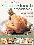 The Perfect Sunday Lunch Cookbook: Favorite Dishes for Family Meals, with 60 Classic Starter...