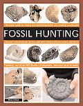 Fossil Hunting: An Expert Guide to Finding, and Identifying Fossils and Creating a Collection