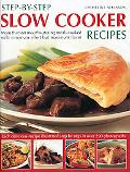 Step-by-Step Slow Cooker Recipes: 60 mouthwatering meals with minimum effort but maximum fla...