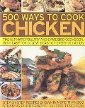 500 Ways to Cook Chicken: The Ultimate Fully-Illustrated Poultry and Game Bird Cookbook, wit...