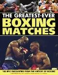 Great Boxing Matches: 80 epic encounters from the history of boxing