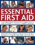 Essential First Aid : A Quick-Reference Guide to Fast and Effective Emergency Care for All S...