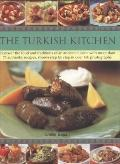 Turkish Kitchen : Discover the Food and Traditions of an Ancient Cuisine with More Than 75 A...