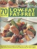 70 Low-Fat Fat-Free Recipes: Deliciously healthy soups, starters, main courses, desserts and...
