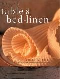 Making Table & Bed-Linen: Over 35 Projects to Add the Finishing Touch to Your Home