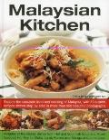Malaysian Kitchen : Explore the Exquisite Food and Cooking of Malaysia, with 80 Superb Recip...