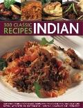 300 Classic Indian Recipes: Authentic dishes, from kebabs, korma and tandoori to pilau rice,...