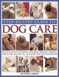 Step-by-Step Guide to Dog Care : Practical Advice on Feeding, Grooming, Breeding, Training, ...