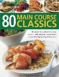 80 Classic Main Courses: The complete collection of main-course recipes for dinner parties, ...