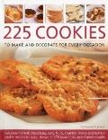 225 Cookies to Make and Decorate for Every Occasion : Fabulous Moreish Chocolately, Oaty, Fr...