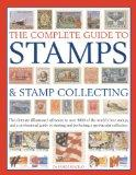 The Complete Guide to Stamps & Stamp Collecting: The ultimate illustrated reference to over ...