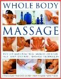 Whole Body Massage: The ultimate practical manual of head, face, body and foot massage techn...