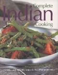 Complete Indian Cooking: 325 Deliciously Authentic Recipes for the Adventurous Cook