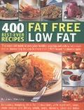 400 Best-Ever Recipes: Fat Free Low Fat: The Essential Guide to Everyday Healthy Cooking and...