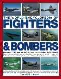 The World Encyclopedia of Fighters & Bombers: An Illustrated History of The World's Greatest...
