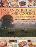 England?s Heritage Food and Cooking: A classic collection of 160 traditional recipes from th...