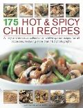 175 Hot and Spicy Chilli Recipes : A Fiery and Delicious Collection of Chilli-Inspired Recip...