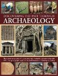 Discovering the Past Through Archaeology : The Science and Practice of Studying Excavation M...
