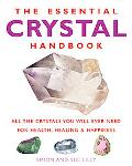 Essential Crystal Handbook All the Crystals You Will Ever Need for Health, Healing, And Happ...