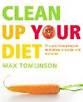 Clean Up Your Diet The Pure Food Program to Cleanse, Energize And Revitalize