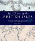 Sea Charts of the British Isles A Voyage of Discovery Around Britain & Ireland's Coastline