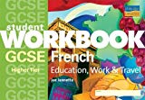 GCSE French (Higher): Education, Work and Travel: Higher Tier (Student Workbooks)