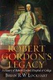 Robert Gordon's Legacy: A History of Robert Gordon's Hospital and College