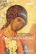 Art of the Sacred An Introduction to the Aesthetics of Art And Belief