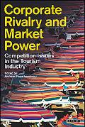 Corporate Rivalry And Market Power Competition Issues in the Tourism Industry
