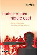 Filming the Modern Middle East Politics in the Cinemas of Hollywood And the Arab World