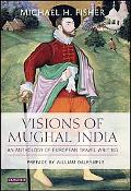 Visions of Mughal India An Anthrology of European Travel Writing