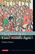 The Church in the Later Middle Ages: The I.B.Tauris History of the Christian Church